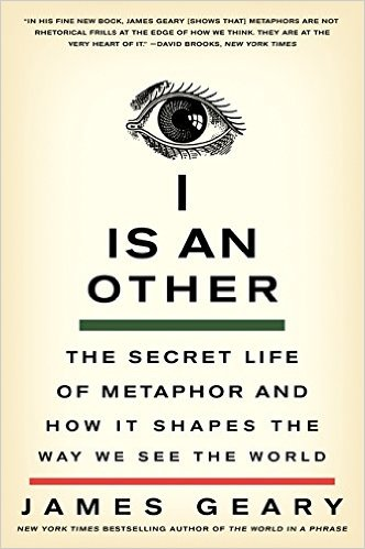 I IS AN OTHER - THE SECRET LIFE OF METAPHOR - JAMES GEARY